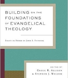 Building on the Foundations of Evangelical Theology Ed. by Gregg A. Allison & Stephen J. Wellum