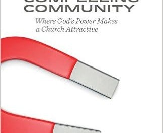 The Compelling Community: Where God's Power Makes a Church Attractive (Mark Dever & Jamie Dunlop)