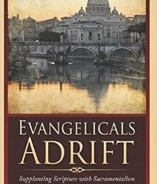 Evangelicals Adrift: Supplanting Scripture with Sacrementalism