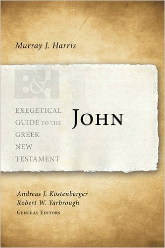 John: Exegetical Guide to the Greek New Testament by Murray J. Harris
