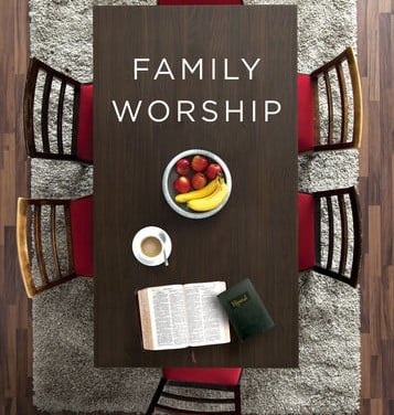 Family Worship by Dr. Donald Whitney