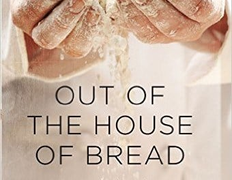 Out of the House of Bread: Satisfying Your Hunger for God With the Spiritual Disciplines (Preston Yancey)