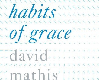 Habits of Grace Enjoy Jesus through the Spiritual Disciplines
