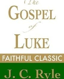 J. C. Ryle – The Gospel of Luke
