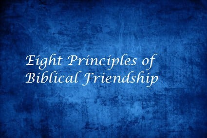 Eight Principles of Biblical Friendship
