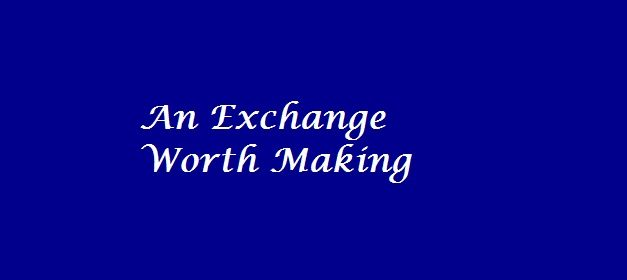 An Exchange Worth Making