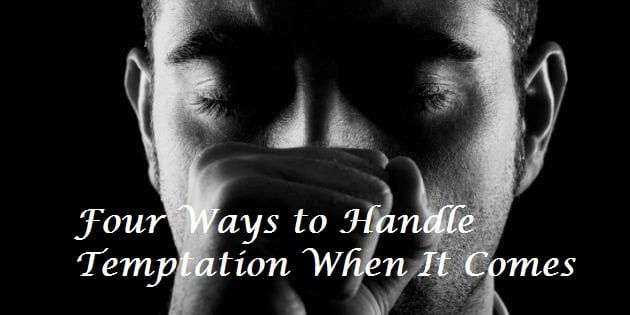 Four Ways to Handle Temptation When It Comes