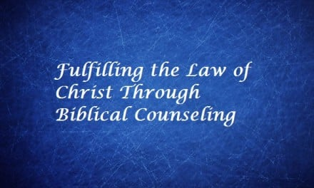 Fulfilling the Law of Christ Through Biblical Counseling