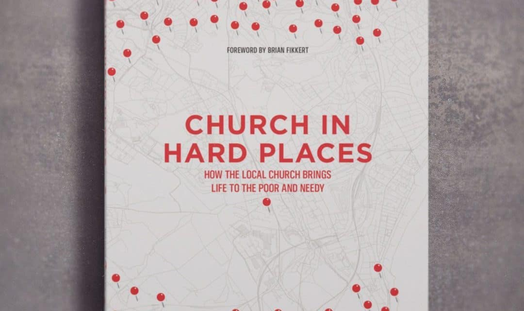 Church In Hard Places: How The Local Church Brings Life To The Poor and Needy
