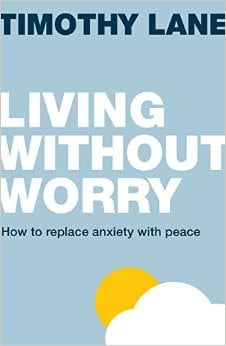 "A Review of ""Living Without Worry"" by Tim Lane"