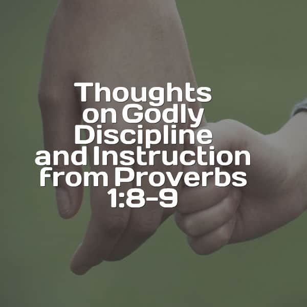 Thoughts on Godly Discipline and Instruction