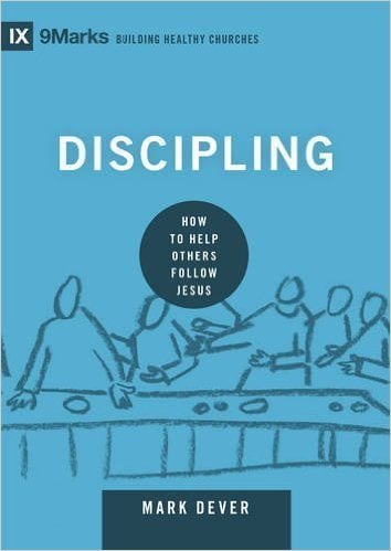 Discipling How To Help Others Follow Jesus by Mark Dever