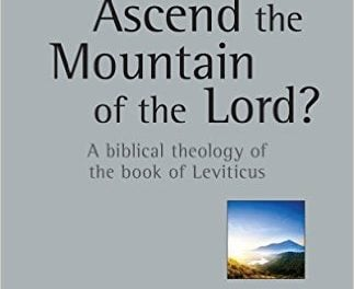 Who Shall Ascend the Mountain of the LORD? A Biblical Theology of the Book of Leviticus (L. Michael Morales)