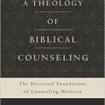 A Theology of Biblical Counseling by Heath Lambert