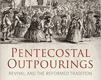 Pentecostal Outpourings: Revival and the Reformed Tradition (editors Robert Davis Smart, Michael A.G. Haykin, Ian Hugh Clary)
