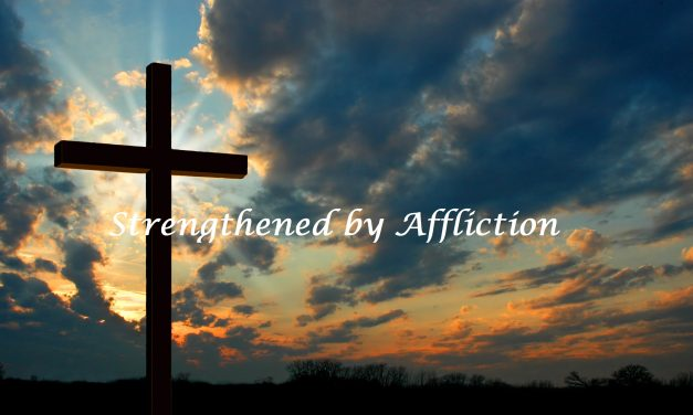 Strengthened by Affliction