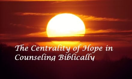 The Centrality of Hope in Counseling Biblically
