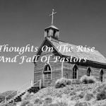 Thoughts On The Rise And Fall Of Pastors