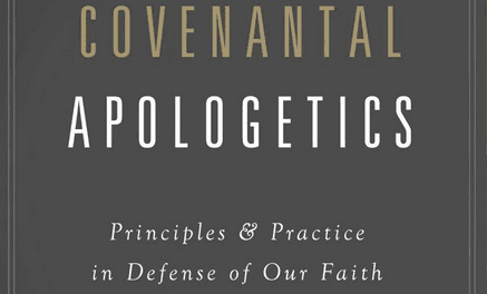Covenantal Apologetics: Principles & Practices in Defense of Our Faith (K. Scott Oliphint)
