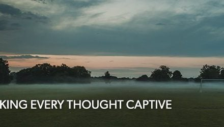 Taking Every Thought Captive