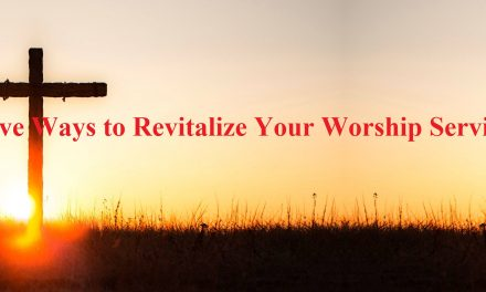 Five Ways to Revitalize Your Worship Services