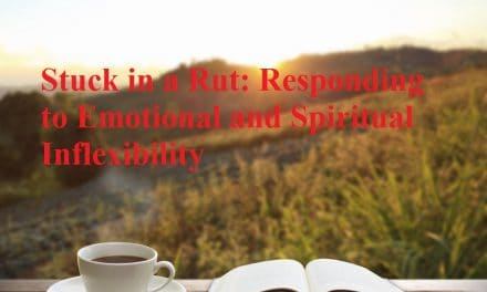 Stuck in a Rut: Responding to Emotional and Spiritual Inflexibility