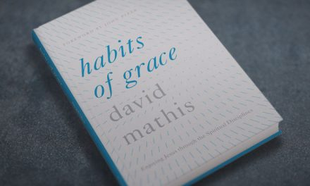"A Review of ""Habits of Grace"" by David Mathis"