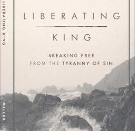 Liberating King: Breaking Free From the Tyranny of Sin (Stephen Miller)