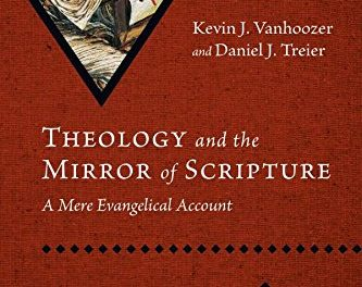 Theology and the Mirror of Scripture: A Mere Evangelical Account (Kevin J. Vanhoozer & Daniel J. Treier)
