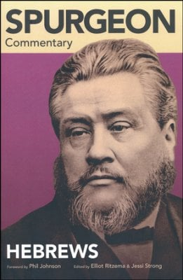 Spurgeon Commentary: Hebrews (Charles Spurgeon, Edited by Elliot Rietzma)