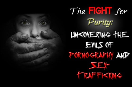 The Fight for Purity: Uncovering the Evils of Pornography and Sex Trafficking