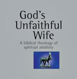 God's Unfaithful Wife: A Biblical Theology of Spiritual Adultery (Raymond C. Ortlund, Jr.)