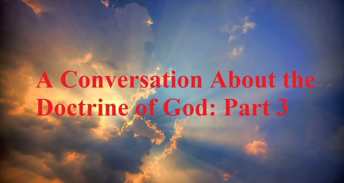 A Conversation About the Doctrine of God: Part 3