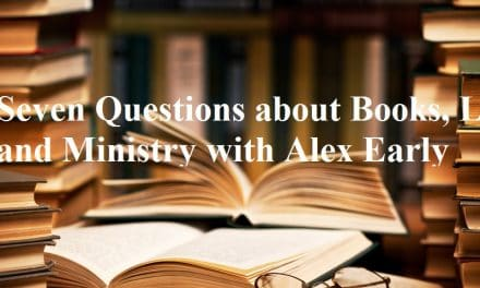 Seven Questions about Books, Life, and Ministry with Alex Early