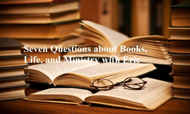 Seven Questions about Books, Life, and Ministry with Eric Michalls