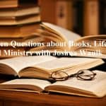 Seven Questions about Books, Life, and Ministry with Joshua Waulk