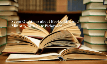 Seven Questions about Books, Life, and Ministry with Nate Pickowicz