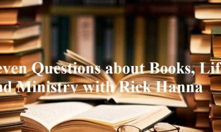 Seven Questions about Books, Life, and Ministry with Rick Hanna