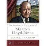 The Passionate Preaching of Martyn-Lloyd Jones by Steven J. Lawson