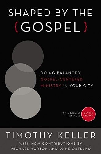 Shaped by the Gospel (Center Church) – Tim Keller
