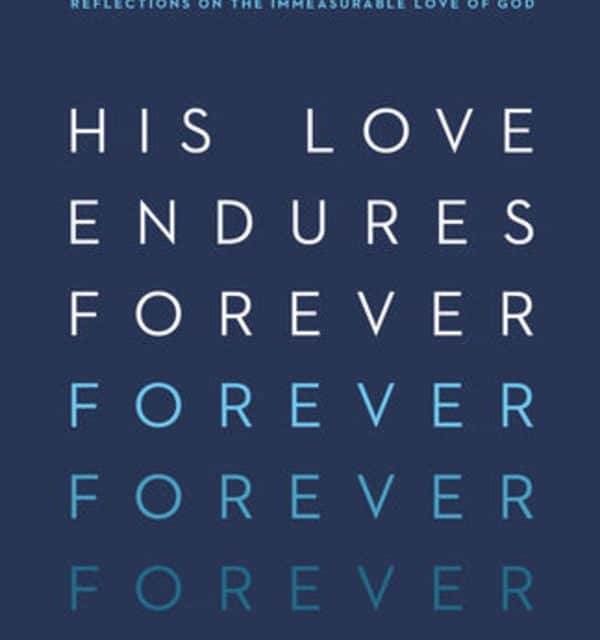 His Love Endures Forever: Reflections on the Immeasurable Love of God