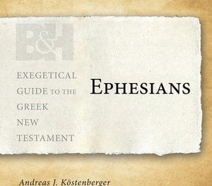 Ephesians: Exegetical Guide to the Greek New Testament by Benjamin L. Merkle