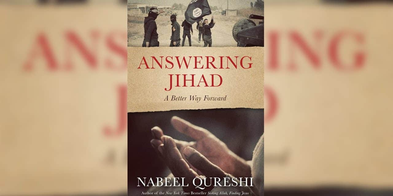 Answering Jihad A Better Way Forward by Nabeel Qureshi