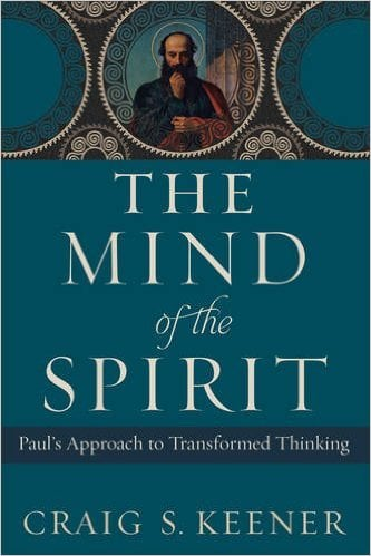 The Mind of the Spirit: Paul's Approach to Transformed Thinking (Craig S. Keener)