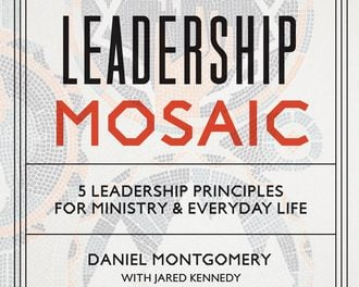 Leadership Mosaic: 5 Leadership Principles for Ministry & Everyday Life (Daniel Montgomery with Jared Kennedy)