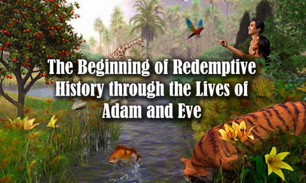 The Beginning of Redemptive History through the Lives of Adam and Eve