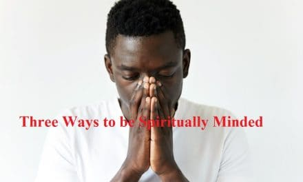Three Ways to be Spiritually Minded