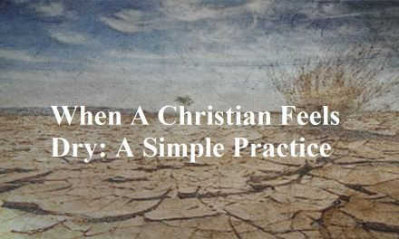 When A Christian Feels Dry: A Simple Practice