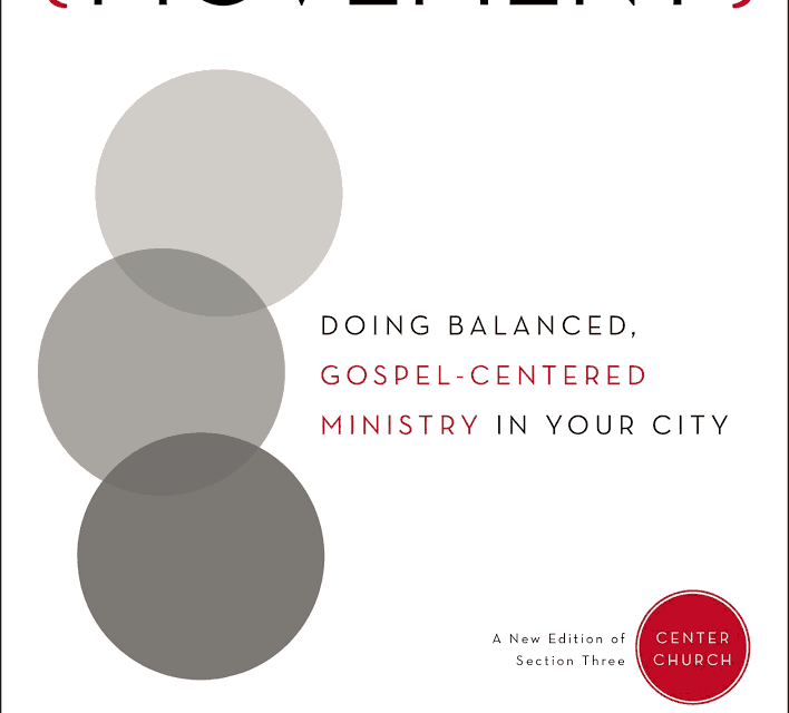 Serving a Movement: Doing Balanced, Gospel-Centered Ministry in Your City (Tim Keller)