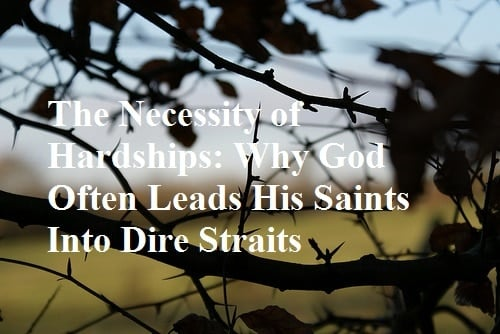 The Necessity of Hardships: Why God Often Leads His Saints Into Dire Straits